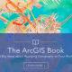 The Arcgis Book, 10 grandes ideas sobre cómo aplicar la geografía en tu mundo